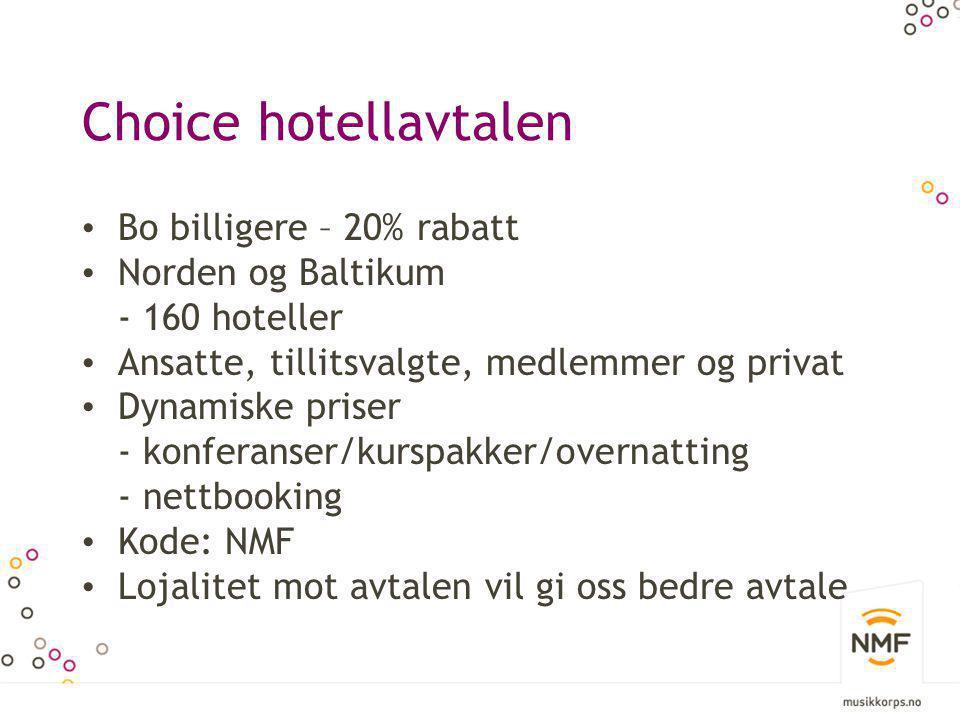 Choice hotellavtalen • Bo billigere – 20% rabatt • Norden og Baltikum - 160 hoteller • Ansatte, tillitsvalgte, medlemmer og privat • Dynamiske priser