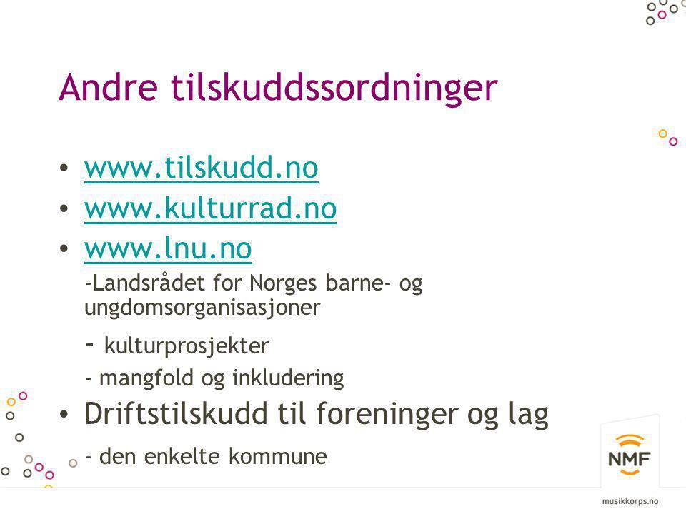 Andre tilskuddssordninger • www.tilskudd.no www.tilskudd.no • www.kulturrad.no www.kulturrad.no • www.lnu.no www.lnu.no -Landsrådet for Norges barne-
