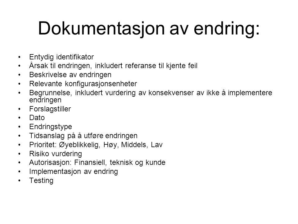 Dokumentasjon av endring: •Entydig identifikator •Årsak til endringen, inkludert referanse til kjente feil •Beskrivelse av endringen •Relevante konfig