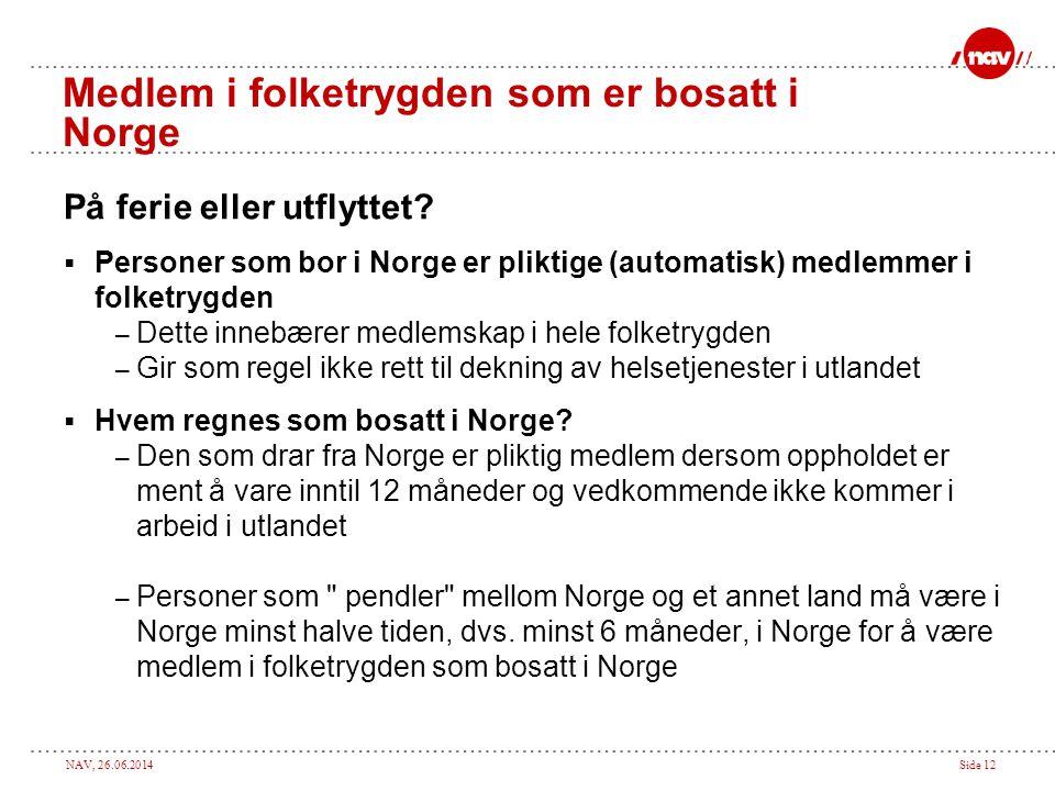 NAV, 26.06.2014Side 12 Medlem i folketrygden som er bosatt i Norge På ferie eller utflyttet?  Personer som bor i Norge er pliktige (automatisk) medle