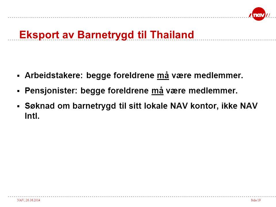 NAV, 26.06.2014Side 19 Eksport av Barnetrygd til Thailand  Arbeidstakere: begge foreldrene må være medlemmer.  Pensjonister: begge foreldrene må vær