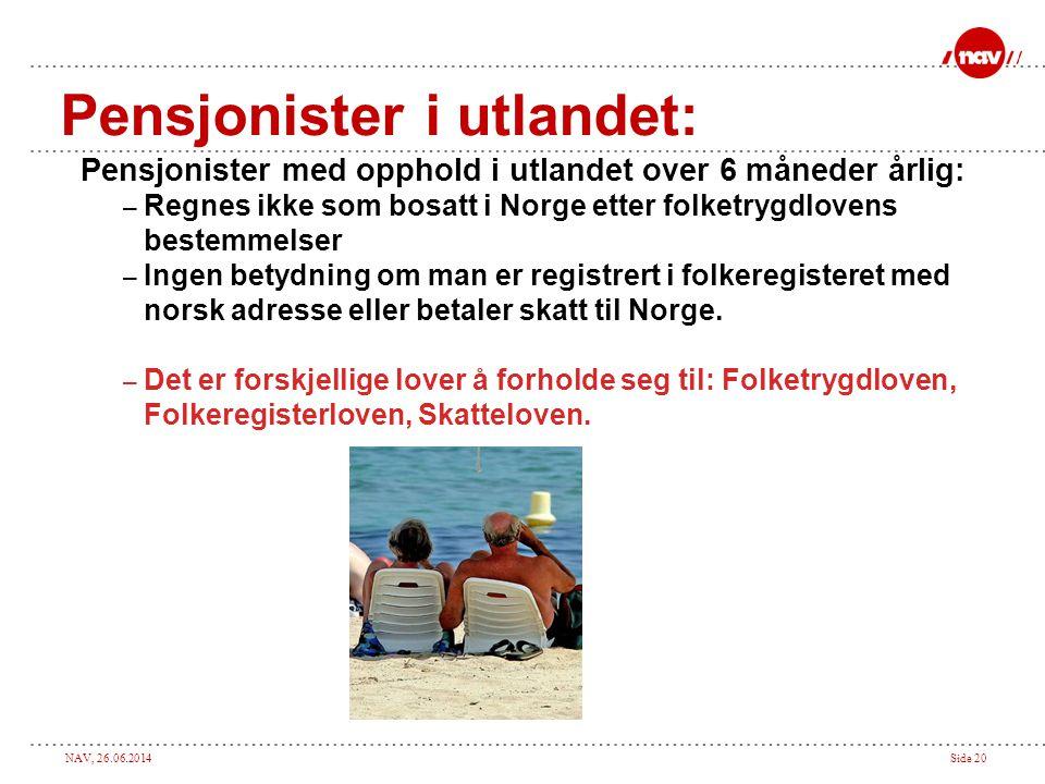 NAV, 26.06.2014Side 20 Pensjonister i utlandet: Pensjonister med opphold i utlandet over 6 måneder årlig: – Regnes ikke som bosatt i Norge etter folke