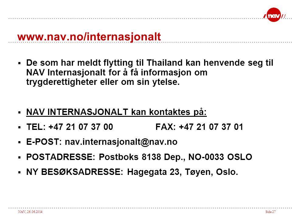 NAV, 26.06.2014Side 27 www.nav.no/internasjonalt  De som har meldt flytting til Thailand kan henvende seg til NAV Internasjonalt for å få informasjon
