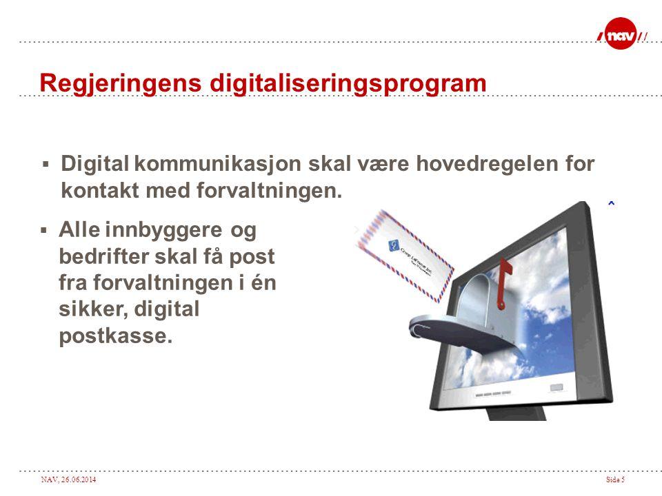 NAV, 26.06.2014Side 5 Regjeringens digitaliseringsprogram  Digital kommunikasjon skal være hovedregelen for kontakt med forvaltningen.  Alle innbygg