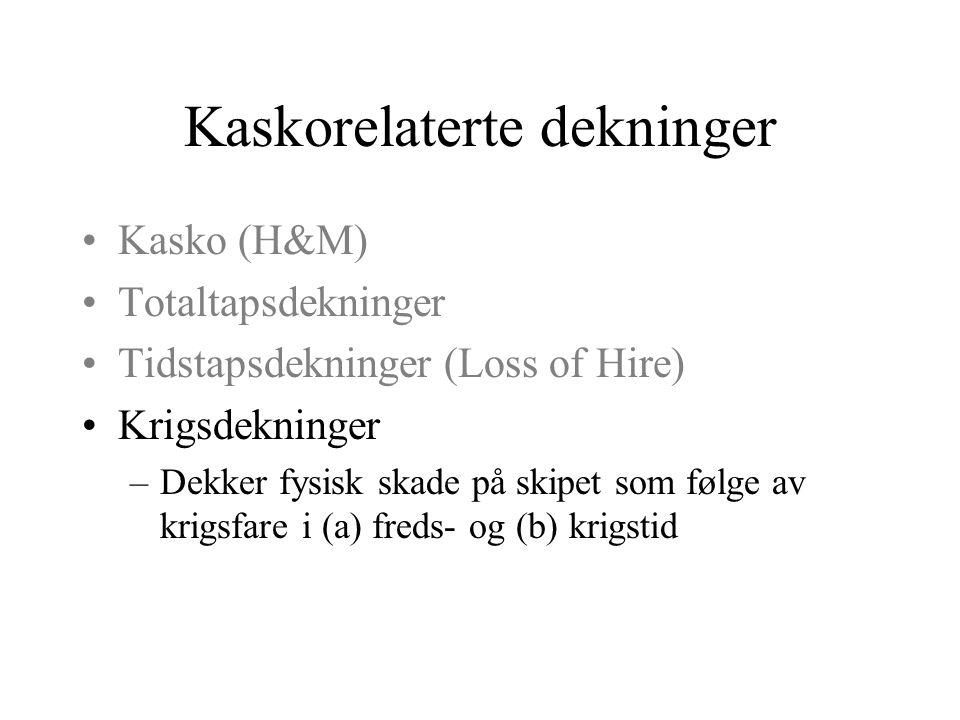 Kaskorelaterte dekninger •Kasko (H&M) •Totaltapsdekninger •Tidstapsdekninger (Loss of Hire) –Dekker tidstap som følge av kaskoskade –Varianter
