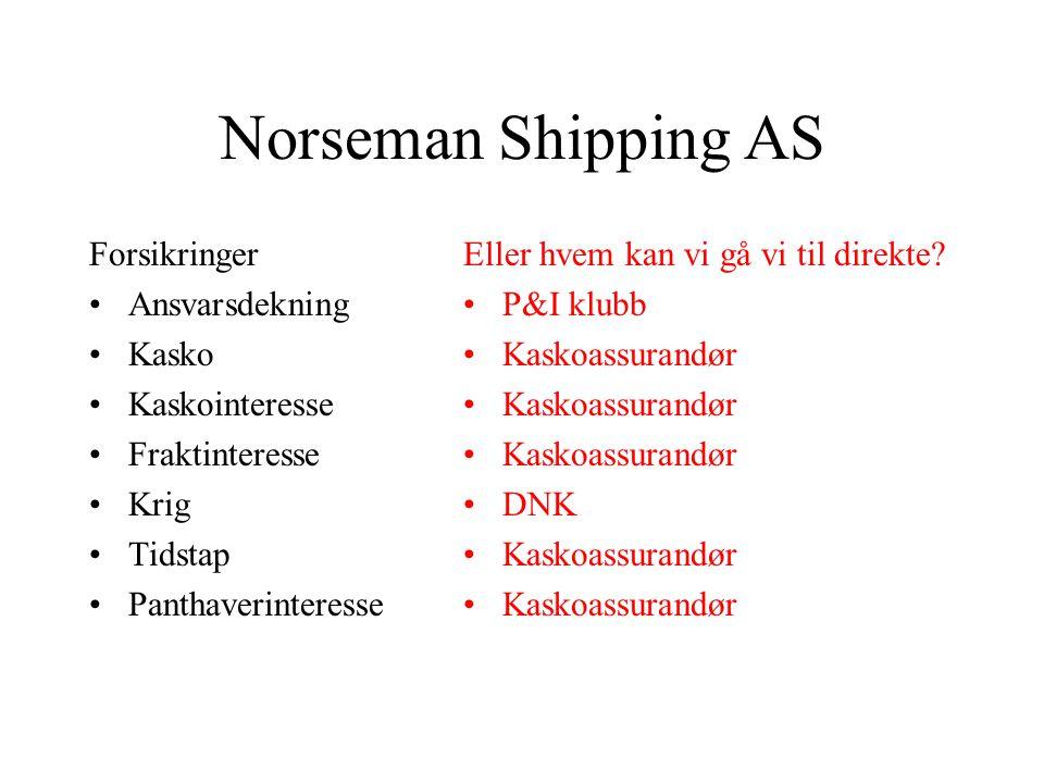 Norseman Shipping AS Forsikringer •Ansvarsdekning •Kasko •Kaskointeresse •Fraktinteresse •Krig •Tidstap •Panthaverinteresse Eller hvem kan vi gå vi til direkte.
