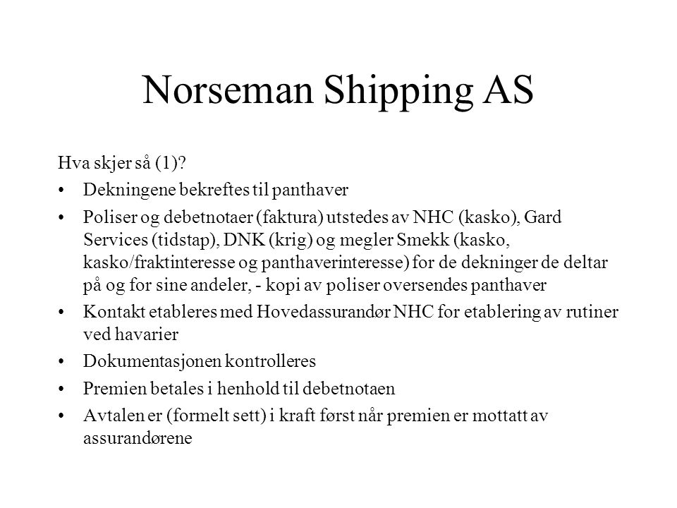 Norseman Shipping AS Plassering: •Panthaverinteresse –Inst Mortgagees Clauses - Hulls –Premie som kvotert av megler Smekk –Megler Smekk – andel 100% h