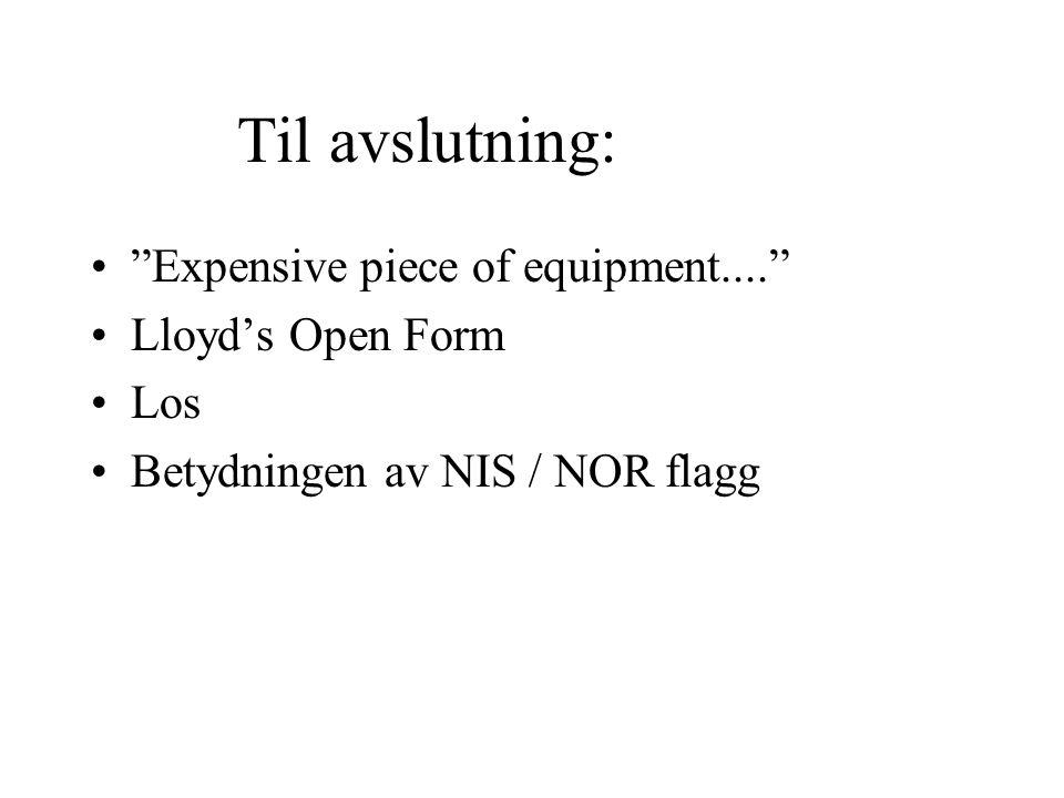 Til avslutning: • Expensive piece of equipment.... •Lloyd's Open Form •Los •Betydningen av NIS / NOR flagg
