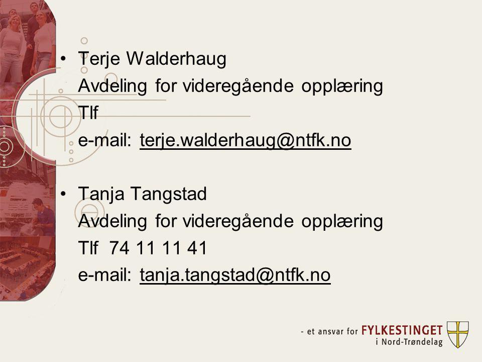 •Terje Walderhaug Avdeling for videregående opplæring Tlf e-mail: terje.walderhaug@ntfk.no •Tanja Tangstad Avdeling for videregående opplæring Tlf 74 11 11 41 e-mail: tanja.tangstad@ntfk.no