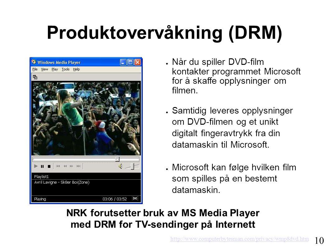Produktovervåkning (DRM) http://www.computerbytesman.com/privacy/wmp8dvd.htm ● Når du spiller DVD-film kontakter programmet Microsoft for å skaffe opplysninger om filmen.