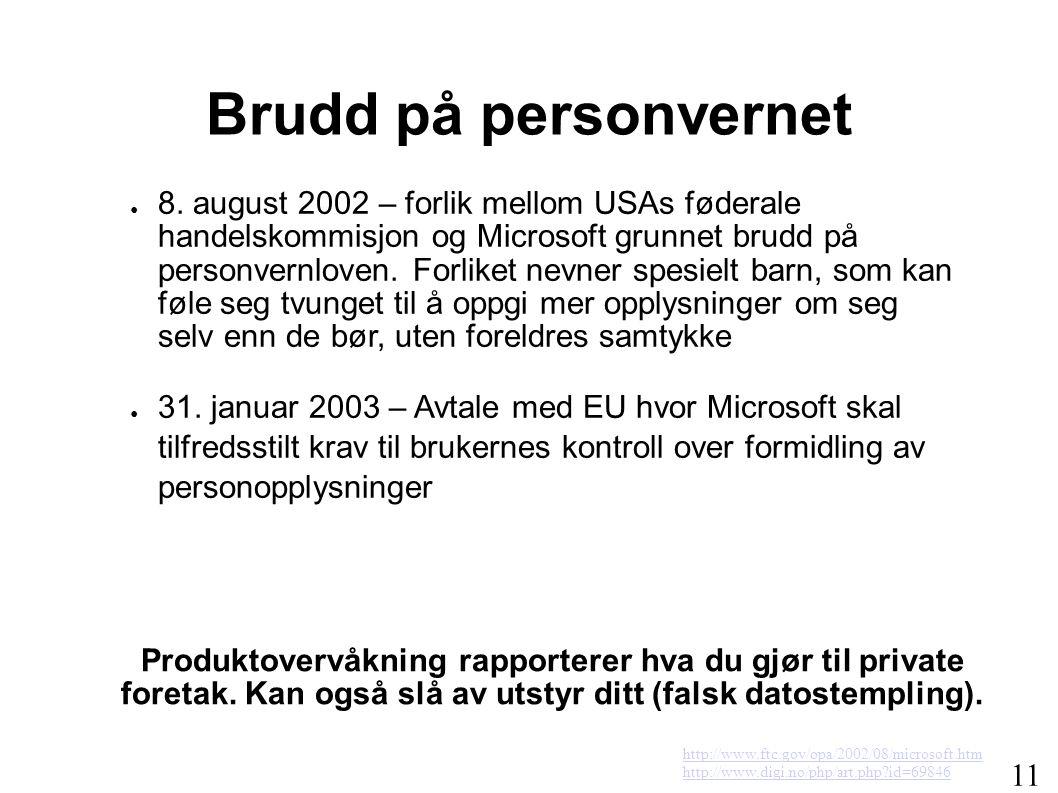 Brudd på personvernet ● 8. august 2002 – forlik mellom USAs føderale handelskommisjon og Microsoft grunnet brudd på personvernloven. Forliket nevner s
