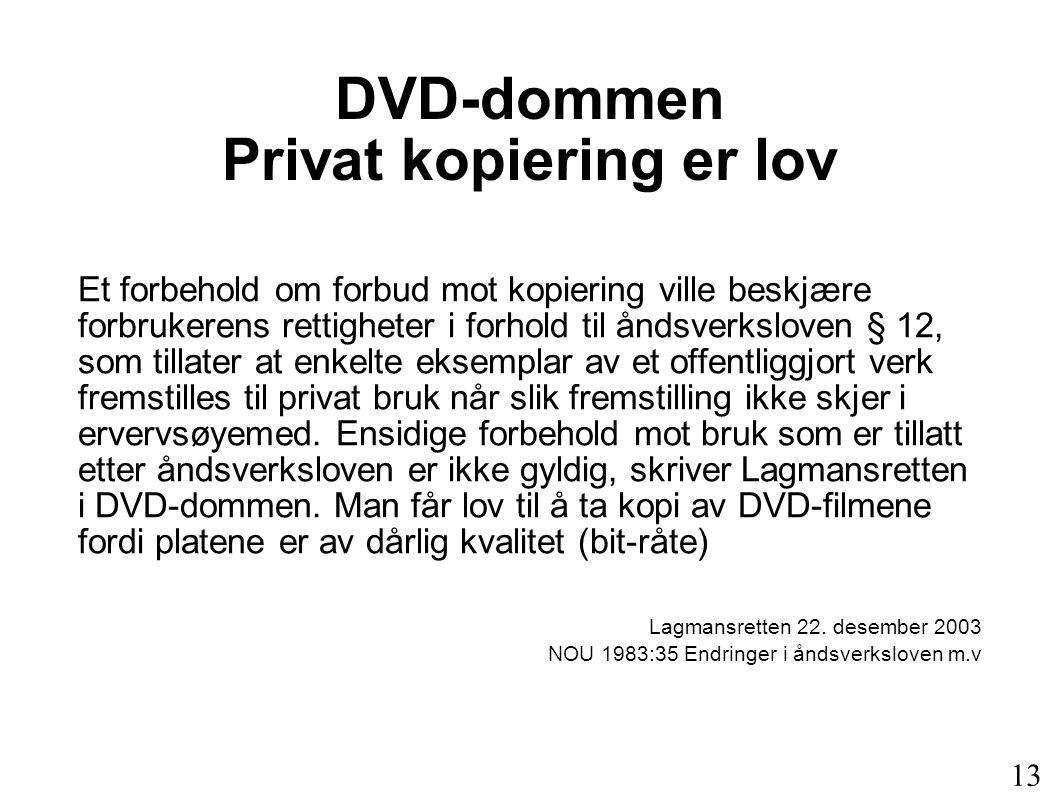 DVD-dommen Privat kopiering er lov Et forbehold om forbud mot kopiering ville beskjære forbrukerens rettigheter i forhold til åndsverksloven § 12, som tillater at enkelte eksemplar av et offentliggjort verk fremstilles til privat bruk når slik fremstilling ikke skjer i ervervsøyemed.