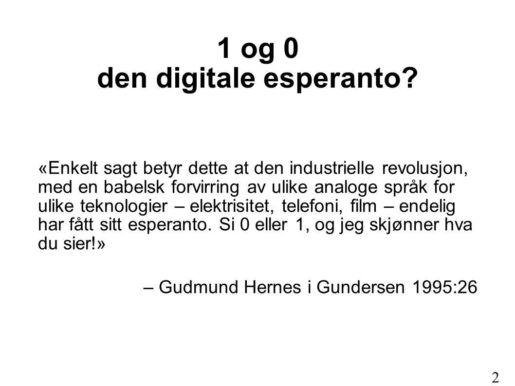 1 og 0 den digitale esperanto? «Enkelt sagt betyr dette at den industrielle revolusjon, med en babelsk forvirring av ulike analoge språk for ulike tek