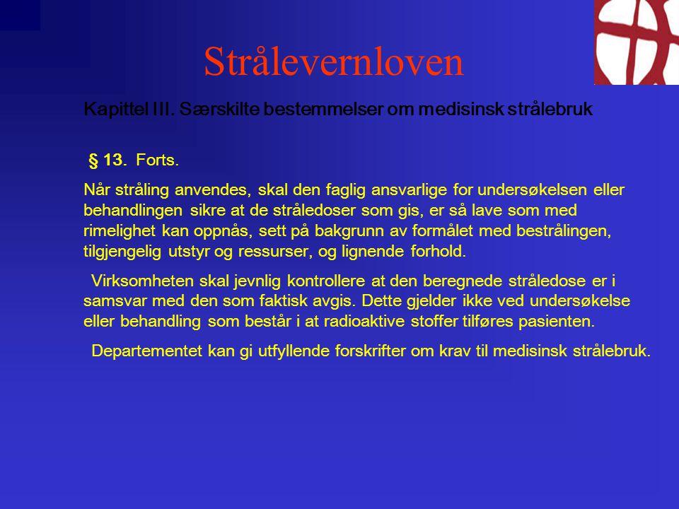 Strålevernloven Kapittel III.Særskilte bestemmelser om medisinsk strålebruk § 13.