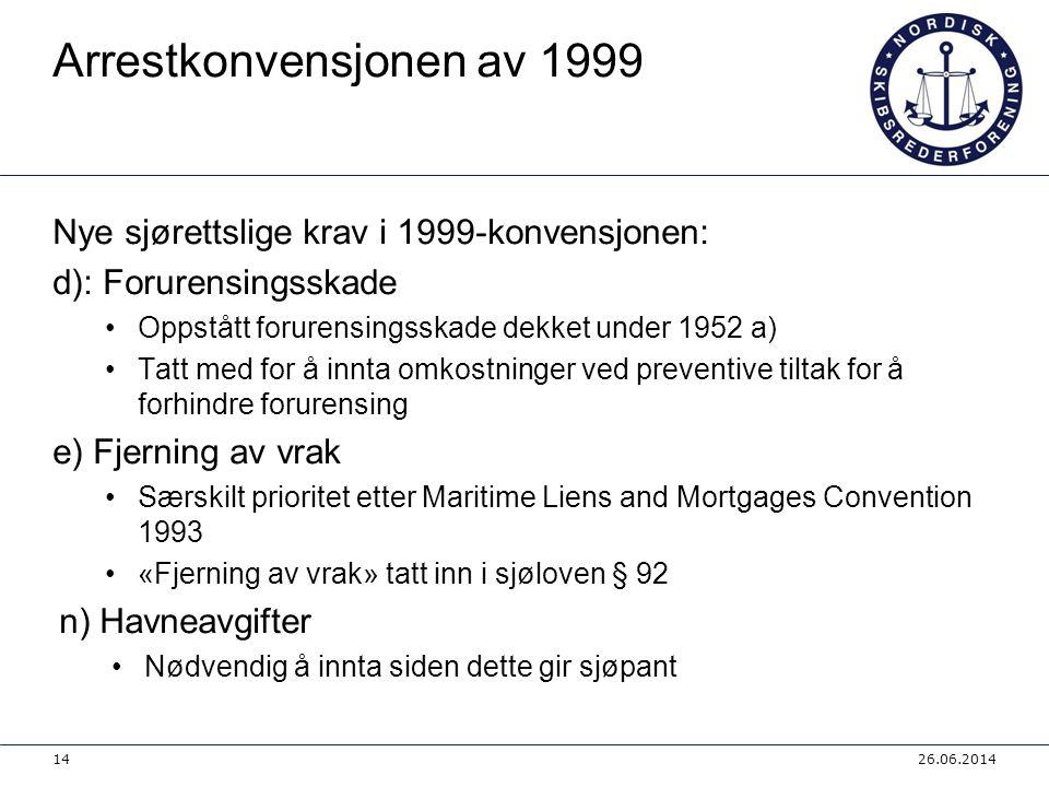 Arrestkonvensjonen av 1999 Nye sjørettslige krav i 1999-konvensjonen: d): Forurensingsskade •Oppstått forurensingsskade dekket under 1952 a) •Tatt med