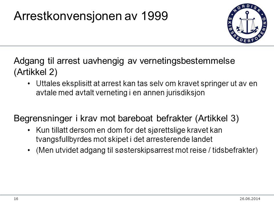 Arrestkonvensjonen av 1999 Adgang til arrest uavhengig av vernetingsbestemmelse (Artikkel 2) •Uttales eksplisitt at arrest kan tas selv om kravet spri