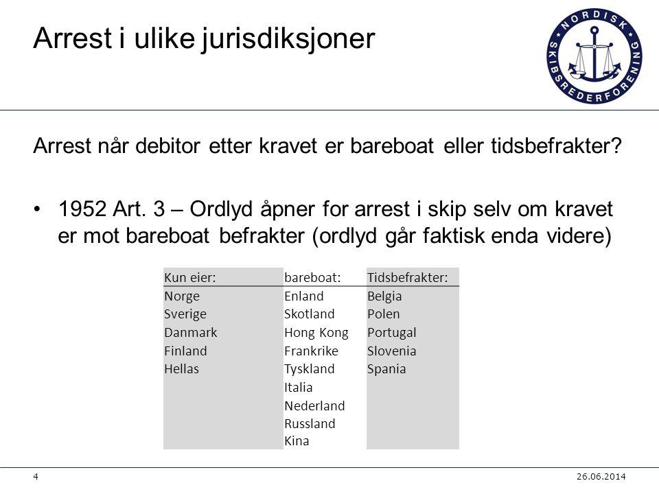 Arrest i ulike jurisdiksjoner Arrest når debitor etter kravet er bareboat eller tidsbefrakter? •1952 Art. 3 – Ordlyd åpner for arrest i skip selv om k