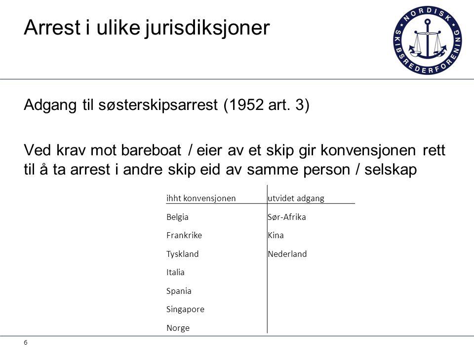Arrest i ulike jurisdiksjoner Adgang til søsterskipsarrest (1952 art. 3) Ved krav mot bareboat / eier av et skip gir konvensjonen rett til å ta arrest