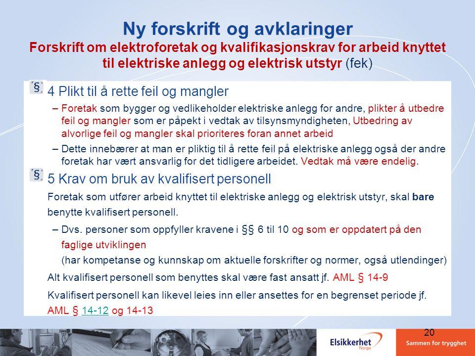 20 Ny forskrift og avklaringer Forskrift om elektroforetak og kvalifikasjonskrav for arbeid knyttet til elektriske anlegg og elektrisk utstyr (fek) 4