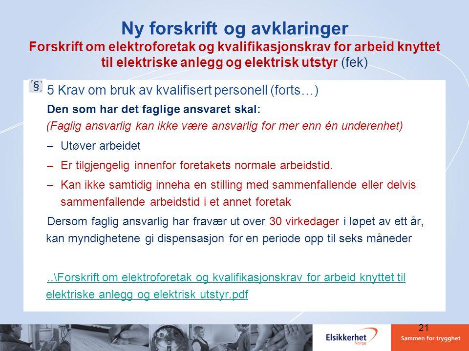 21 Ny forskrift og avklaringer Forskrift om elektroforetak og kvalifikasjonskrav for arbeid knyttet til elektriske anlegg og elektrisk utstyr (fek) 5