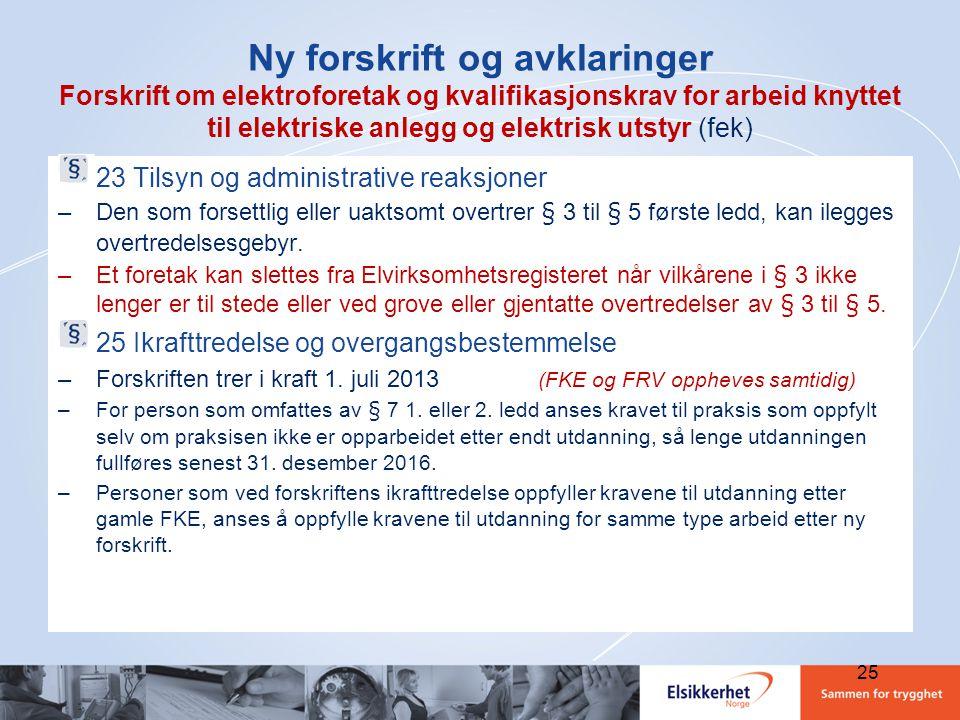 25 Ny forskrift og avklaringer Forskrift om elektroforetak og kvalifikasjonskrav for arbeid knyttet til elektriske anlegg og elektrisk utstyr (fek) 23