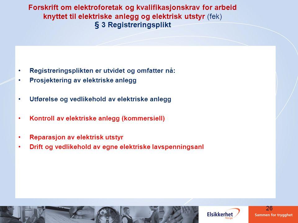 Forskrift om elektroforetak og kvalifikasjonskrav for arbeid knyttet til elektriske anlegg og elektrisk utstyr (fek) § 3 Registreringsplikt •Registrer