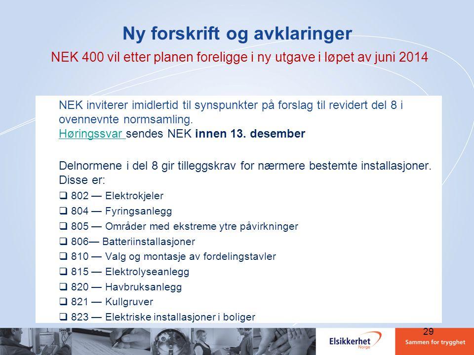 29 Ny forskrift og avklaringer NEK 400 vil etter planen foreligge i ny utgave i løpet av juni 2014 NEK inviterer imidlertid til synspunkter på forslag
