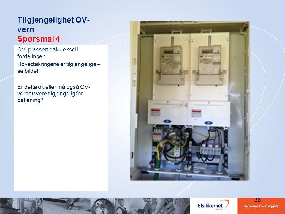 Tilgjengelighet OV- vern Spørsmål 4 OV plassert bak deksel i fordelingen. Hovedsikringene er tilgjengelige – se bildet. Er dette ok eller må også OV-