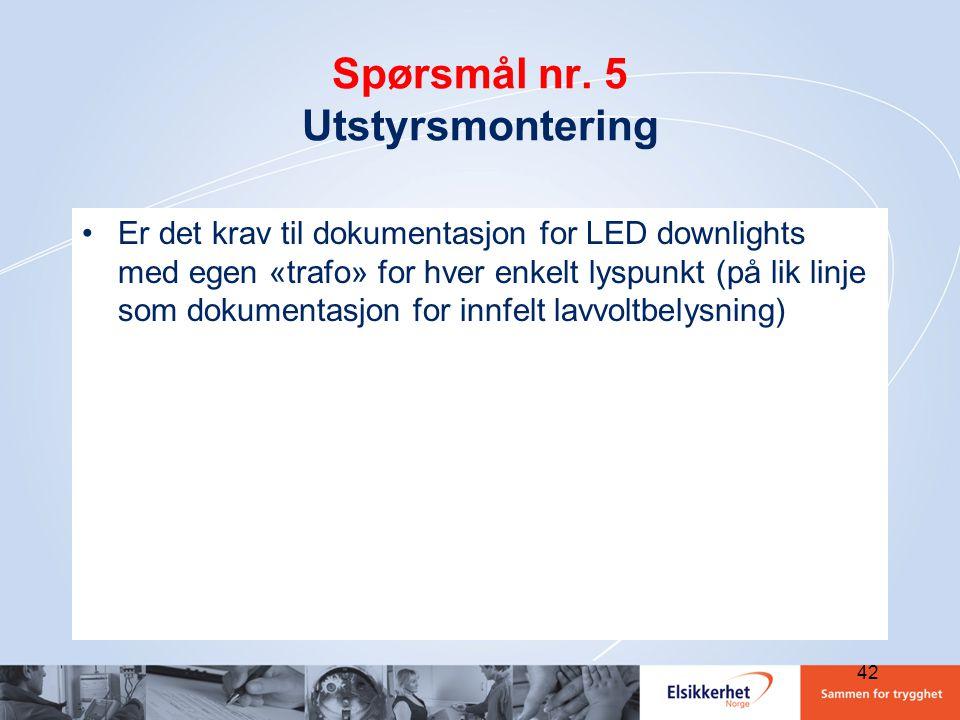 Spørsmål nr. 5 Utstyrsmontering •Er det krav til dokumentasjon for LED downlights med egen «trafo» for hver enkelt lyspunkt (på lik linje som dokument