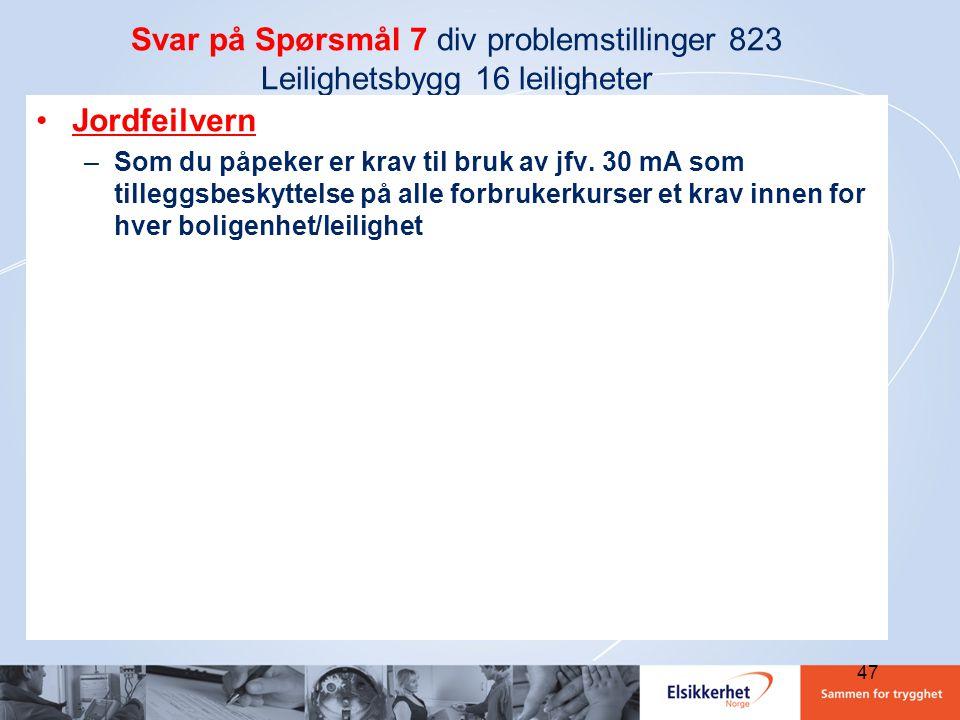 Svar på Spørsmål 7 div problemstillinger 823 Leilighetsbygg 16 leiligheter •Jordfeilvern –Som du påpeker er krav til bruk av jfv. 30 mA som tilleggsbe