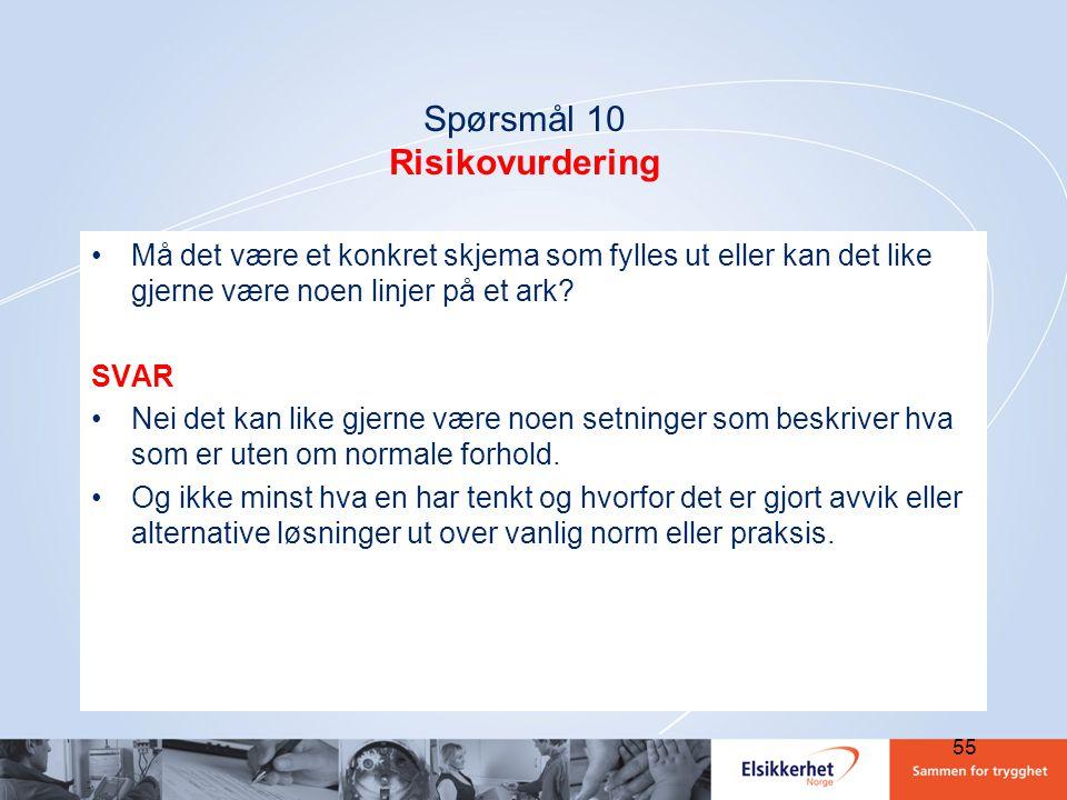 Spørsmål 10 Risikovurdering •Må det være et konkret skjema som fylles ut eller kan det like gjerne være noen linjer på et ark? SVAR •Nei det kan like