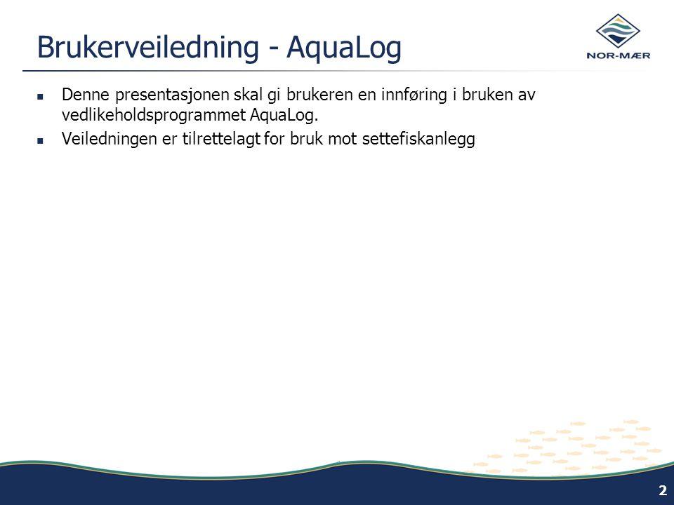 Brukerveiledning - AquaLog  Denne presentasjonen skal gi brukeren en innføring i bruken av vedlikeholdsprogrammet AquaLog.