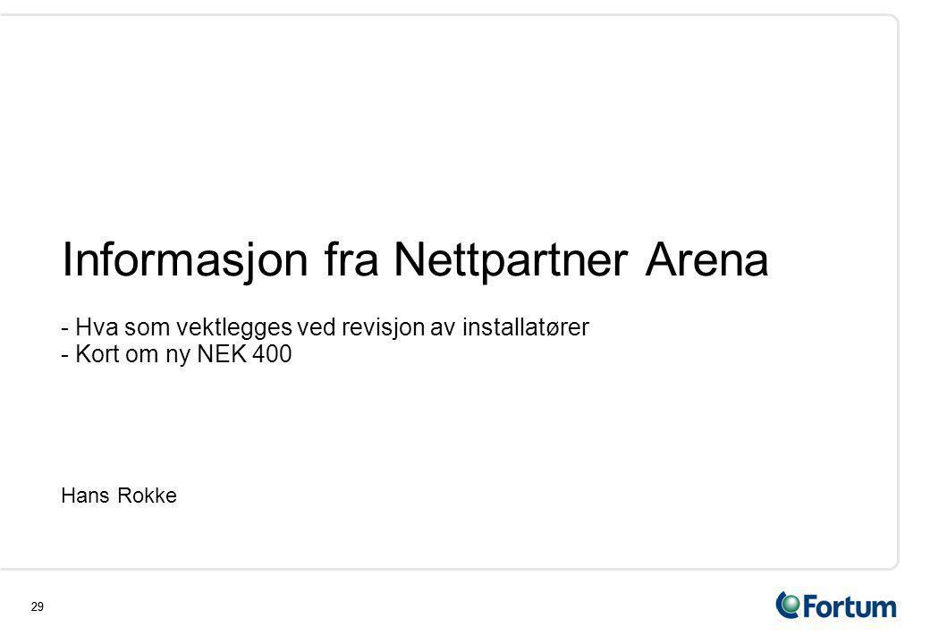 29 Informasjon fra Nettpartner Arena - Hva som vektlegges ved revisjon av installatører - Kort om ny NEK 400 Hans Rokke