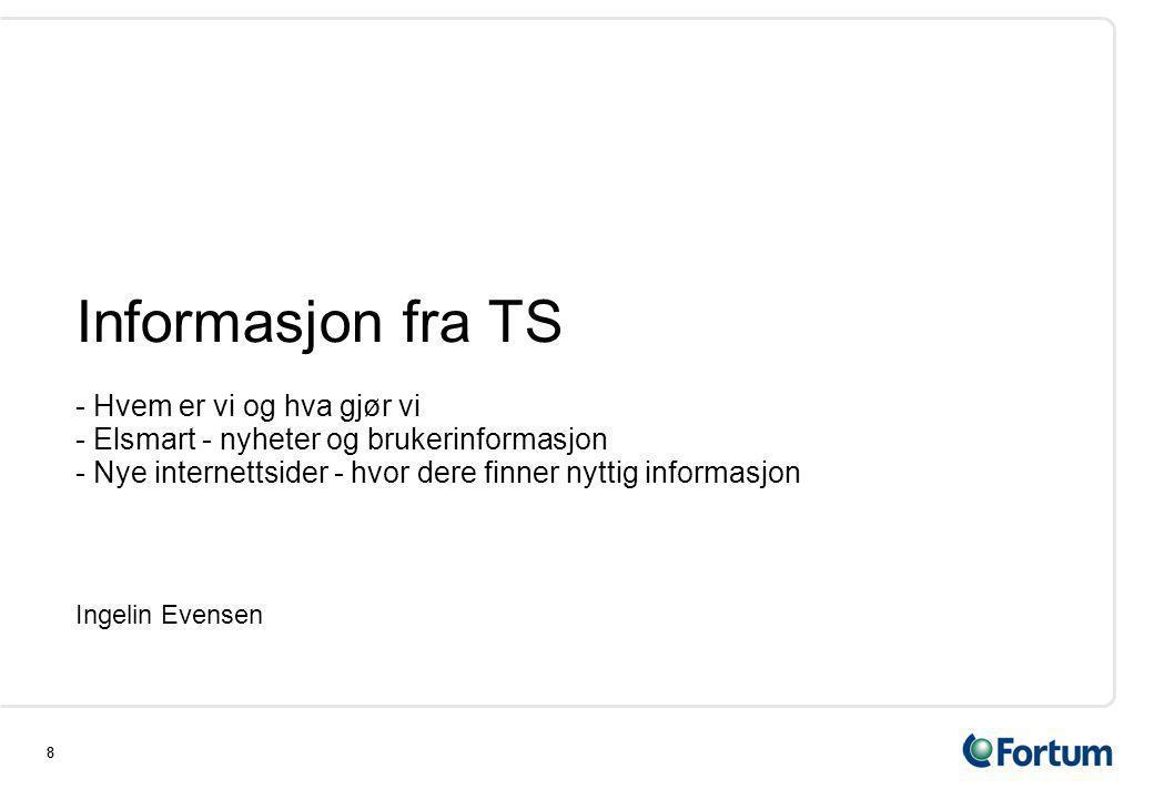 88 Informasjon fra TS - Hvem er vi og hva gjør vi - Elsmart - nyheter og brukerinformasjon - Nye internettsider - hvor dere finner nyttig informasjon Ingelin Evensen