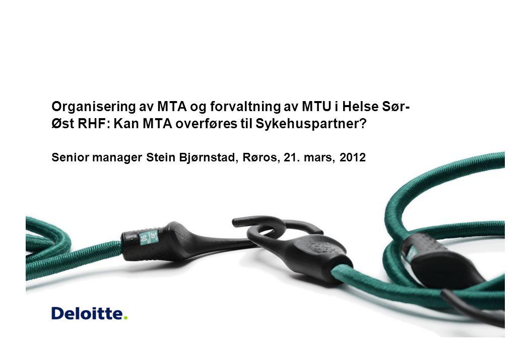 Styringsgruppemøte Oslo, 30. september 2011 Organisering av MTA og forvaltning av MTU i Helse Sør- Øst RHF: Kan MTA overføres til Sykehuspartner? Seni