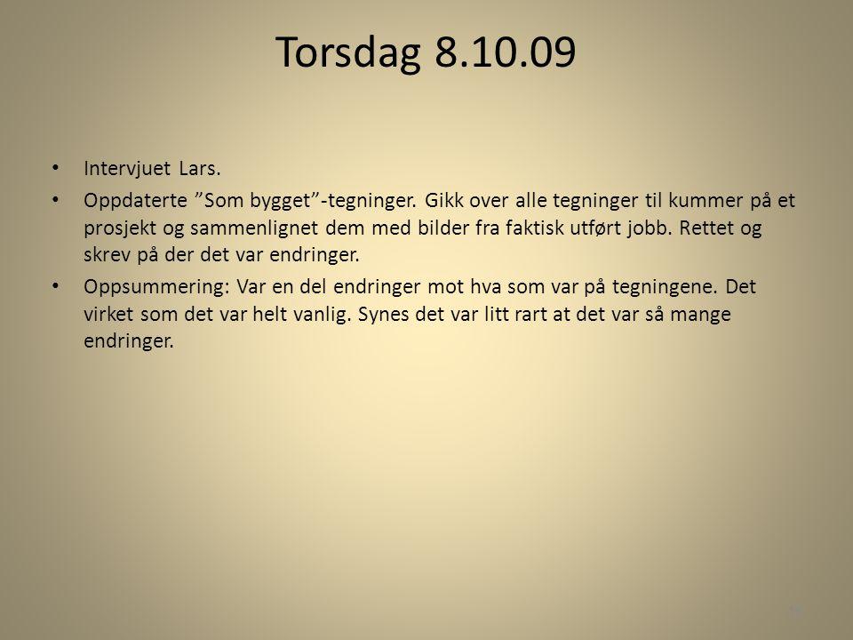 """Torsdag 8.10.09 • Intervjuet Lars. • Oppdaterte """"Som bygget""""-tegninger. Gikk over alle tegninger til kummer på et prosjekt og sammenlignet dem med bil"""