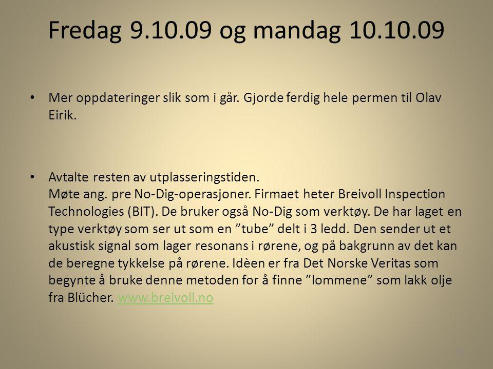 Fredag 9.10.09 og mandag 10.10.09 • Mer oppdateringer slik som i går. Gjorde ferdig hele permen til Olav Eirik. • Avtalte resten av utplasseringstiden