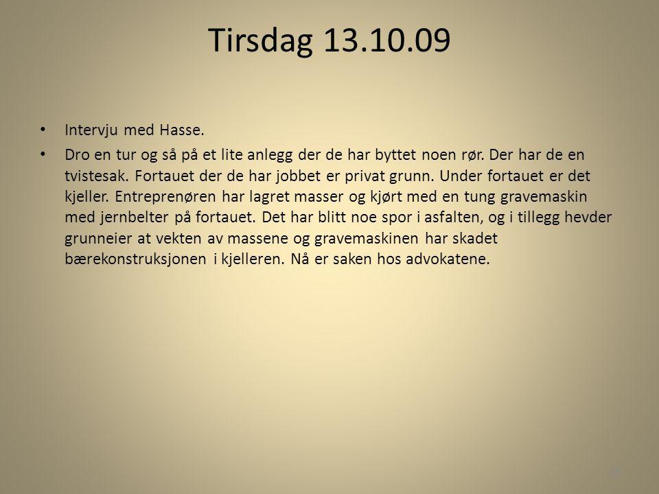 Tirsdag 13.10.09 • Intervju med Hasse. • Dro en tur og så på et lite anlegg der de har byttet noen rør. Der har de en tvistesak. Fortauet der de har j