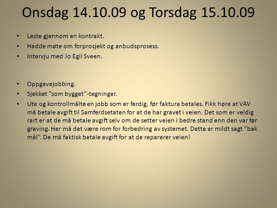Onsdag 14.10.09 og Torsdag 15.10.09 • Leste gjennom en kontrakt. • Hadde møte om forprosjekt og anbudsprosess. • Intervju med Jo Egil Sveen. • Oppgave