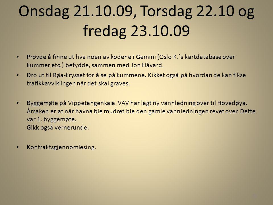 Onsdag 21.10.09, Torsdag 22.10 og fredag 23.10.09 • Prøvde å finne ut hva noen av kodene i Gemini (Oslo K.`s kartdatabase over kummer etc.) betydde, s