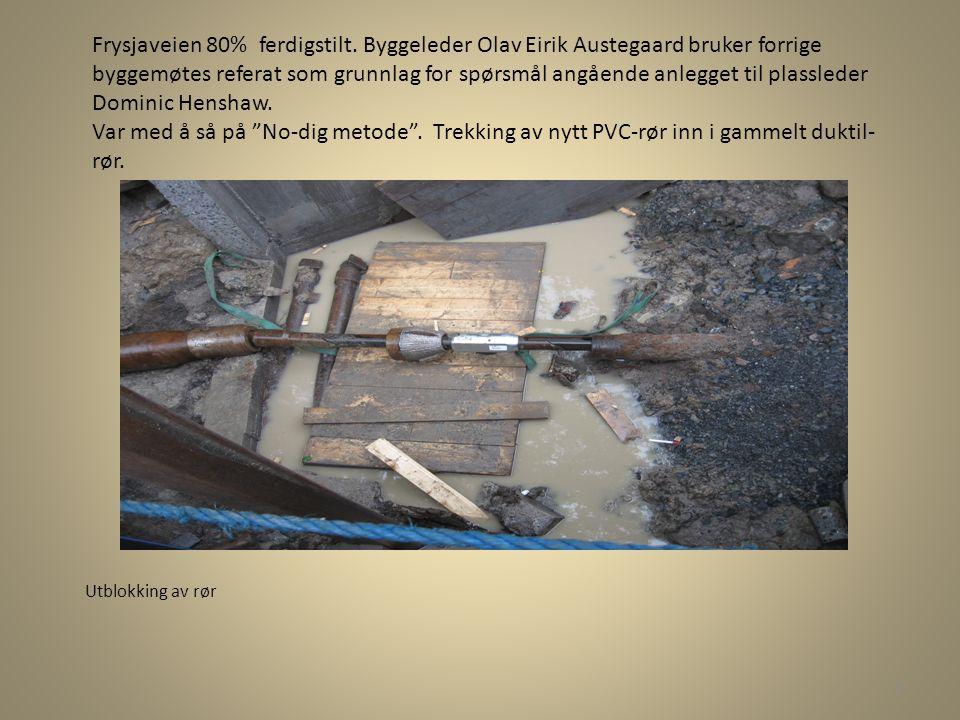 Frysjaveien 80% ferdigstilt. Byggeleder Olav Eirik Austegaard bruker forrige byggemøtes referat som grunnlag for spørsmål angående anlegget til plassl