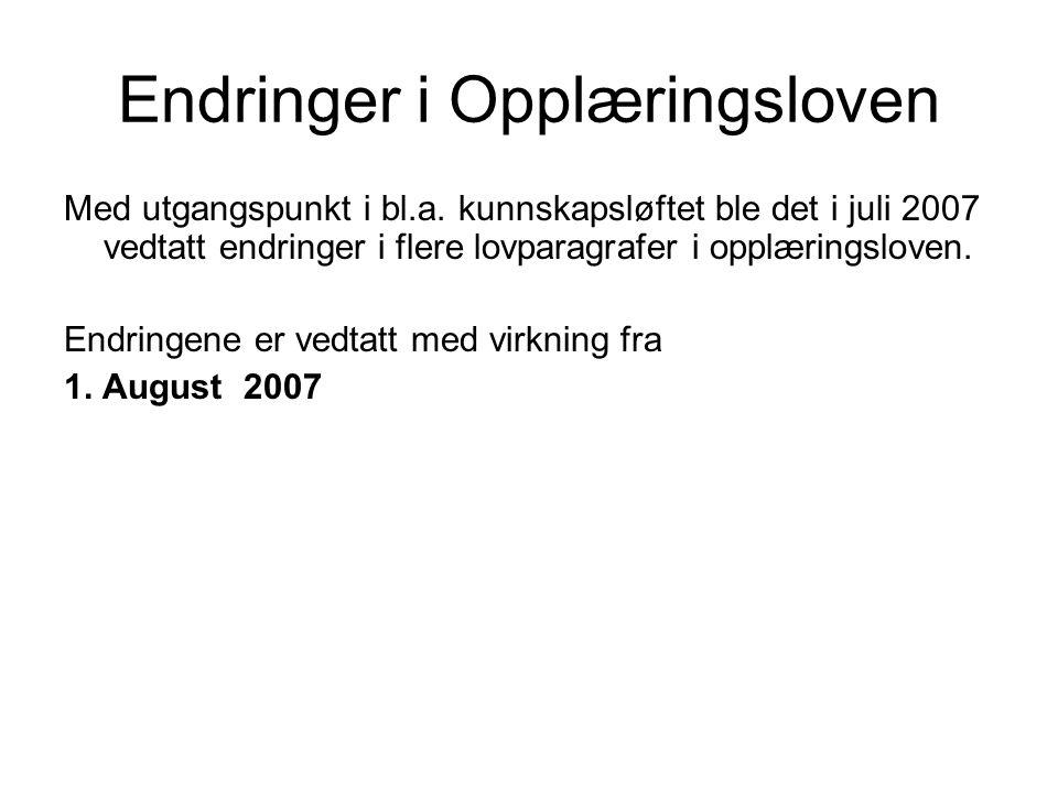 Endringer i Opplæringsloven Med utgangspunkt i bl.a. kunnskapsløftet ble det i juli 2007 vedtatt endringer i flere lovparagrafer i opplæringsloven. En