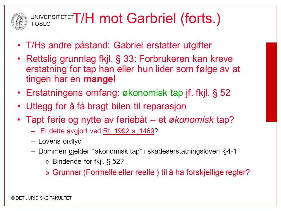 © DET JURIDISKE FAKULTET UNIVERSITETET I OSLO T/H mot Garbriel (forts.) •T/Hs andre påstand: Gabriel erstatter utgifter •Rettslig grunnlag fkjl. § 33: