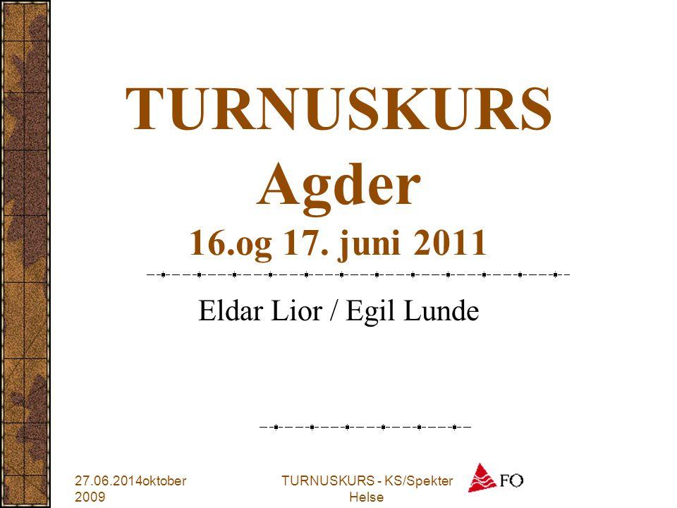 TURNUSKURS Agder 16.og 17. juni 2011 Eldar Lior / Egil Lunde TURNUSKURS - KS/Spekter Helse 27.06.2014oktober 2009