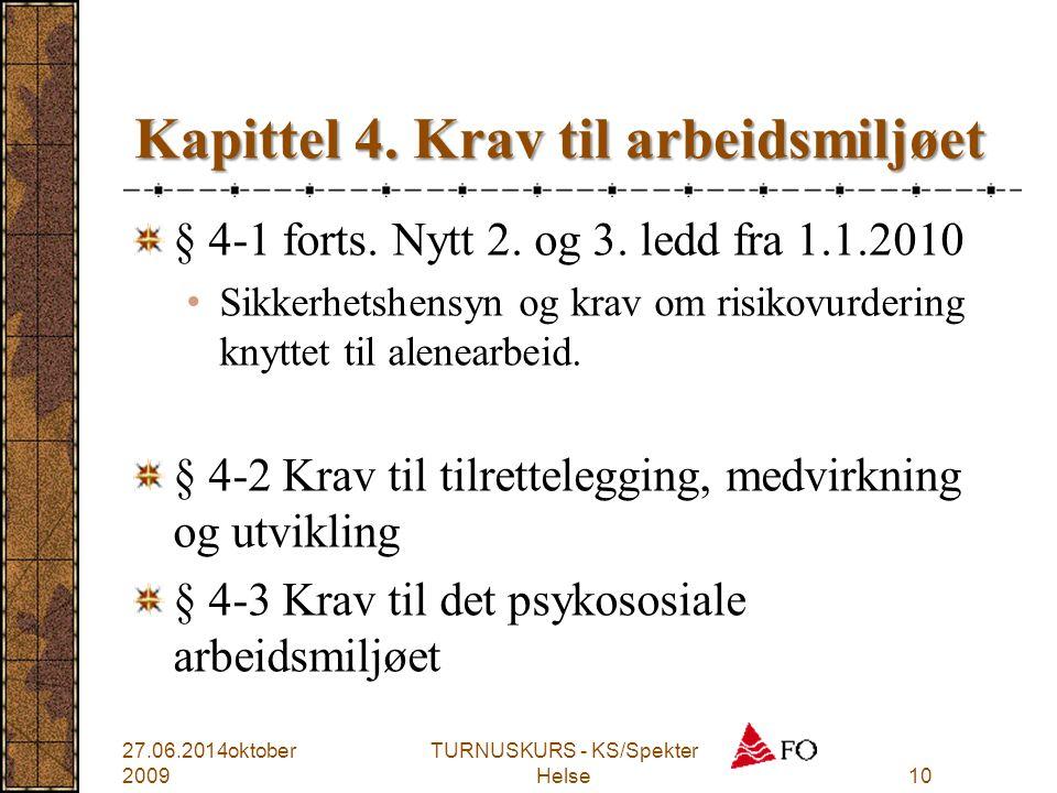 TURNUSKURS - KS/Spekter Helse10 Kapittel 4. Krav til arbeidsmiljøet § 4-1 forts. Nytt 2. og 3. ledd fra 1.1.2010 • Sikkerhetshensyn og krav om risikov