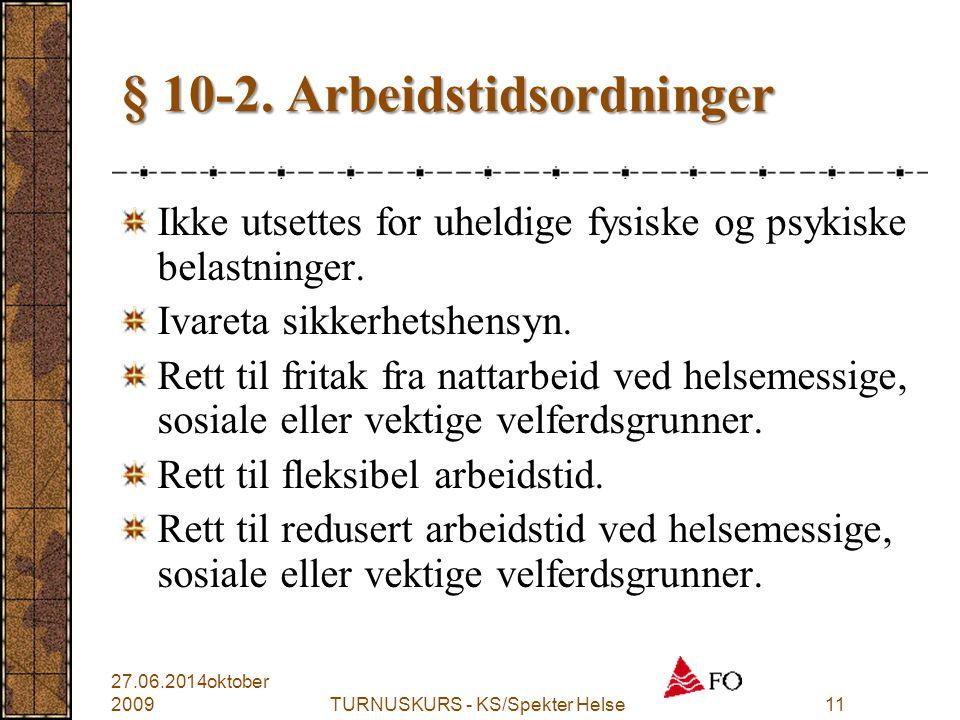 TURNUSKURS - KS/Spekter Helse11 § 10-2. Arbeidstidsordninger Ikke utsettes for uheldige fysiske og psykiske belastninger. Ivareta sikkerhetshensyn. Re