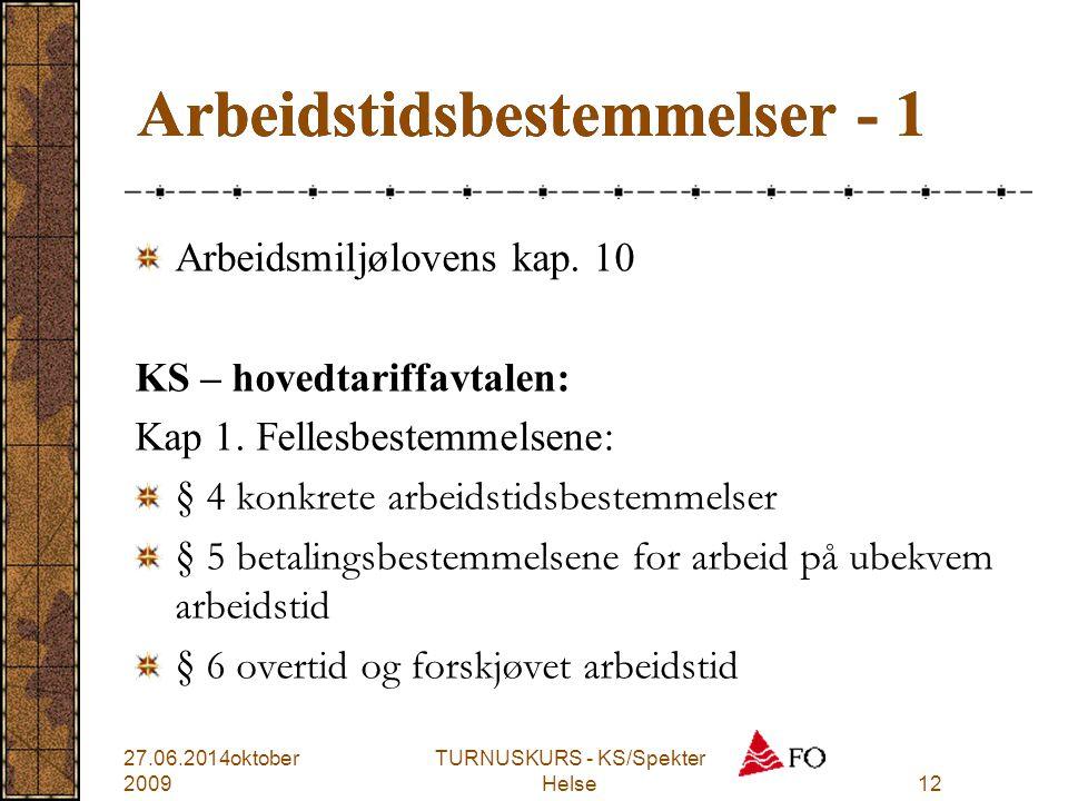 TURNUSKURS - KS/Spekter Helse12 Arbeidstidsbestemmelser - 1 Arbeidsmiljølovens kap. 10 KS – hovedtariffavtalen: Kap 1. Fellesbestemmelsene: § 4 konkre