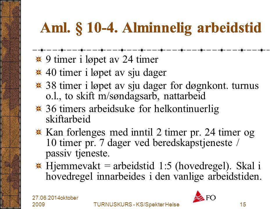 TURNUSKURS - KS/Spekter Helse15 Aml. § 10-4. Alminnelig arbeidstid 9 timer i løpet av 24 timer 40 timer i løpet av sju dager 38 timer i løpet av sju d