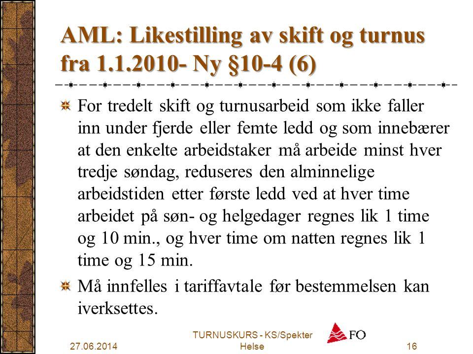 AML: Likestilling av skift og turnus fra 1.1.2010- Ny §10-4 (6) For tredelt skift og turnusarbeid som ikke faller inn under fjerde eller femte ledd og