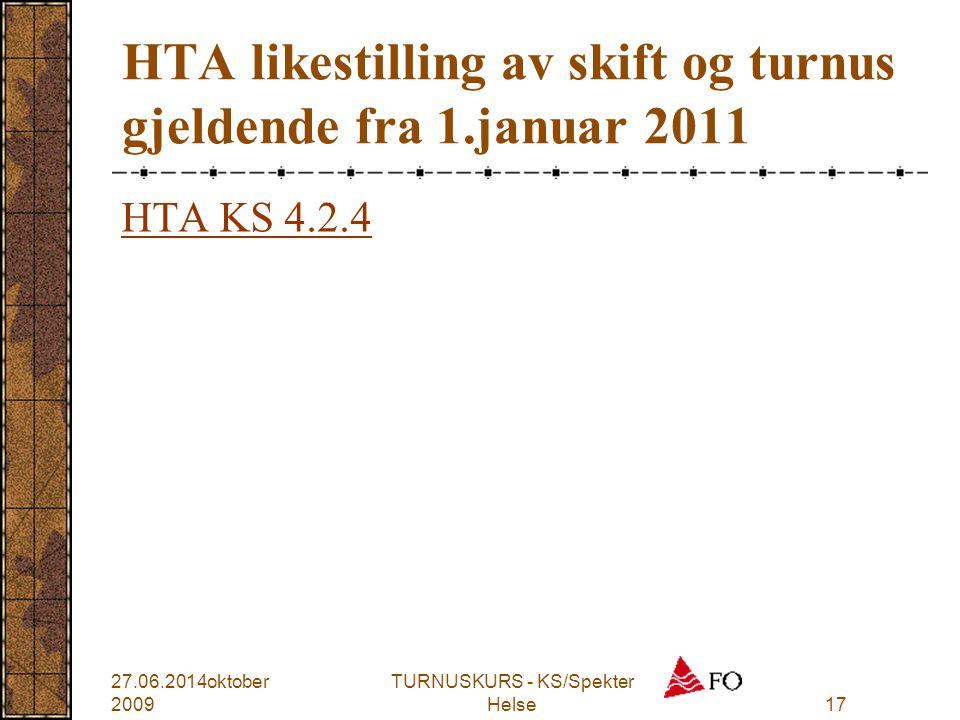 HTA likestilling av skift og turnus gjeldende fra 1.januar 2011 HTA KS 4.2.4 27.06.2014oktober 2009 TURNUSKURS - KS/Spekter Helse 17